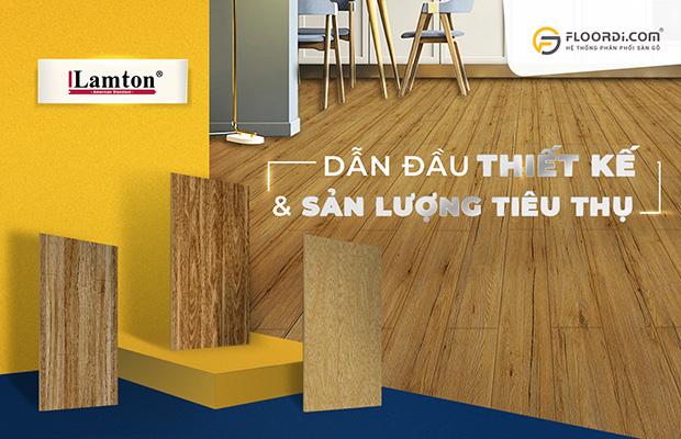 Lamton dẫn đầu trên mọi tiêu chí từ sản lượng tiêu thụ đến xu hướng thiết kế
